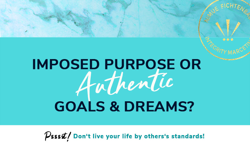 imposed-imposed-purpose authentic goals & dreams