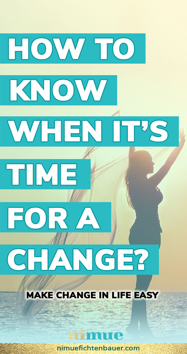Life improving self help tips on how to know when it's time for a change? Make change in life easy.