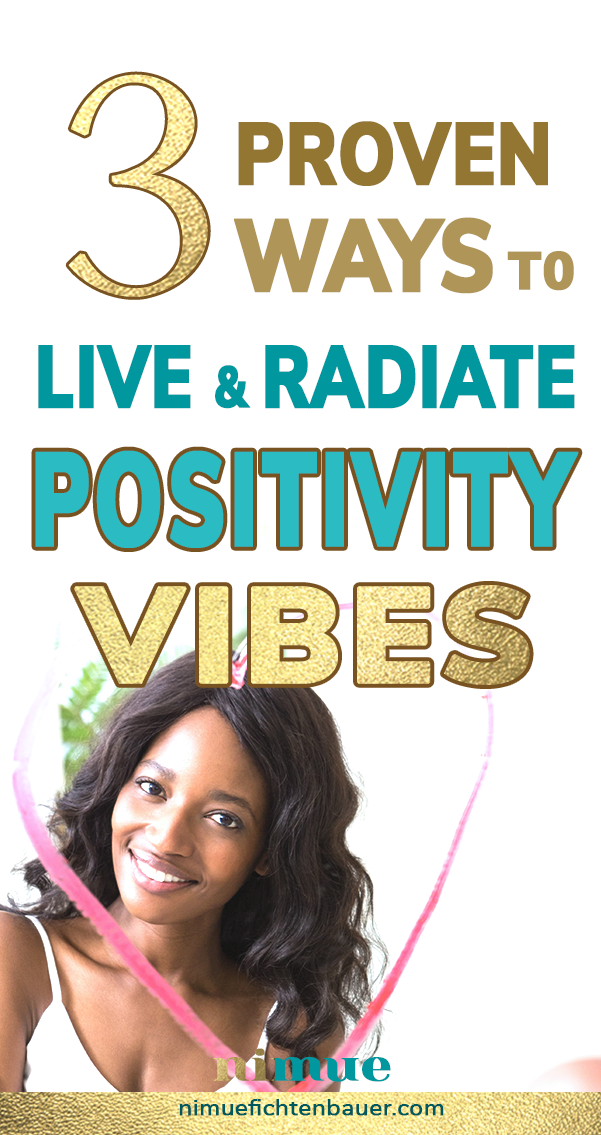 3 proven ways to live and radiate positivity vibes